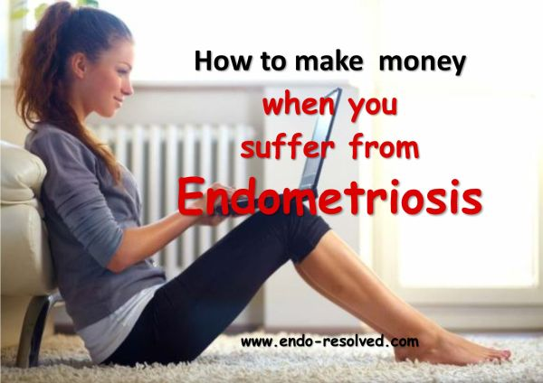 Ideas to make money when you suffer from endometriosis