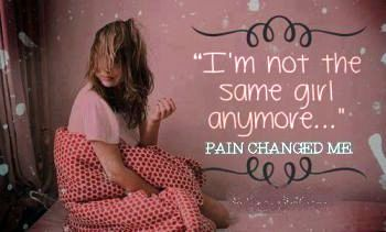 Pain changed me